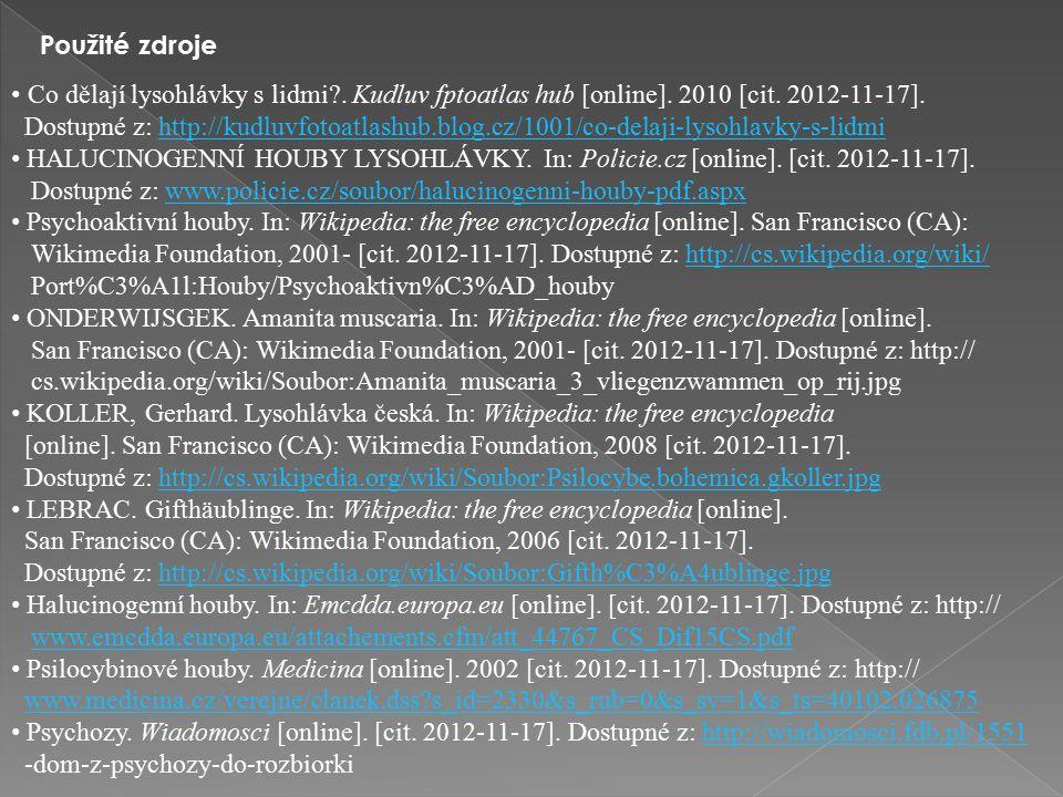 Použité zdroje Co dělají lysohlávky s lidmi . Kudluv fptoatlas hub [online]. 2010 [cit. 2012-11-17].